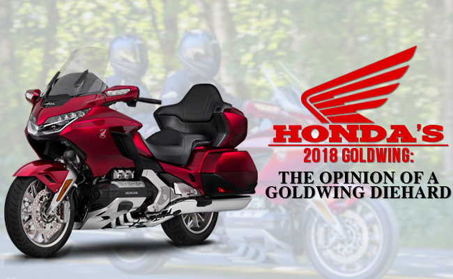 BikeBandit Guest Blogger Series: Honda's 2018 Gold Wing and The Opinion of A Gold Wing Diehard