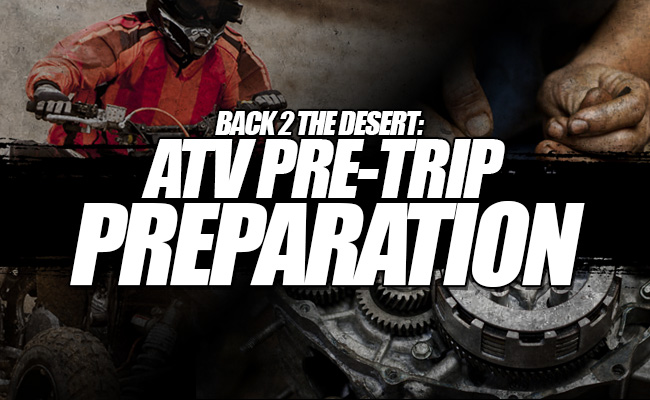 Back 2 The Desert: ATV Pre-Trip Preparation